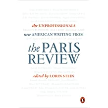 The Unprofessionals: New American Writing from The Paris Review (English Edition)