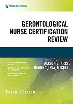 """""""Gerontological Nurse Certification Review, Third Edition (English Edition)"""",作者:[PhD Kris, Alison E., RN, FAAN Gray-Miceli, Deanna, PhD, GNP-BC, FGSA, FNAP, FAANP]"""