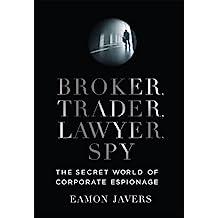 Broker, Trader, Lawyer, Spy: The Secret World of Corporate Espionage (English Edition)