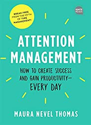 Attention Management: How to Create Success and Gain Productivity — Every Day (Empowered Productivity Book 1)