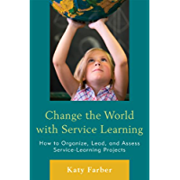 Change the World with Service Learning: How to Create, Lead…