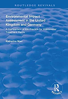 """""""Environmental Impact Assessment in the United Kingdom and Germany: Comparision of EIA Practice for Wastewater Treatment Plants (Routledge Revivals) (English Edition)"""",作者:[Katharina Marr]"""