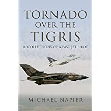 Tornado Over the Tigris: Recollections of a Fast Jet Pilot (English Edition)