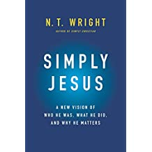 Simply Jesus: A New Vision of Who He Was, What He Did, and Why He Matters (English Edition)