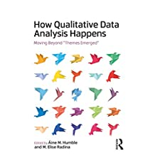 "How Qualitative Data Analysis Happens: Moving Beyond ""Themes Emerged"" (English Edition)"
