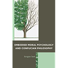 Embodied Moral Psychology and Confucian Philosophy (English Edition)