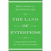 The Land of Enterprise: A Business History of the United States (English Edition)