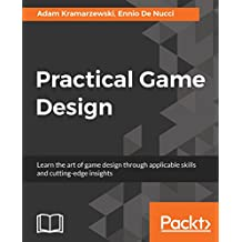 Practical Game Design: Learn the art of game design through applicable skills and cutting-edge insights (English Edition)