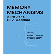 Memory Mechanisms: A Tribute To G.v. Goddard (English Edition)