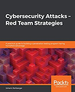 """""""Cybersecurity Attacks – Red Team Strategies: A practical guide to building a penetration testing program having homefield advantage (English Edition)"""",作者:[Johann Rehberger]"""