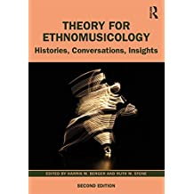 Theory for Ethnomusicology: Histories, Conversations, Insights (English Edition)