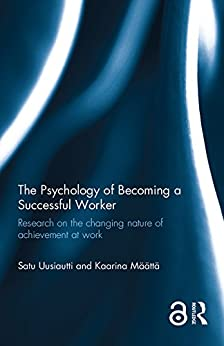 """The Psychology of Becoming a Successful Worker: Research on the changing nature of achievement at work (English Edition)"",作者:[Satu Uusiautti, Kaarina Määttä]"
