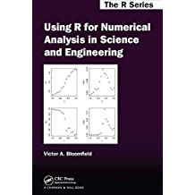 Using R for Numerical Analysis in Science and Engineering (Chapman & Hall/CRC The R Series) (English Edition)