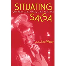 Situating Salsa: Global Markets and Local Meanings in Latin Popular Music (Perspectives in Global Pop (Hardcover)) (English Edition)