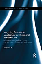 Integrating Sustainable Development in International Investment Law: Normative Incompatibility, System Integration and Gov...