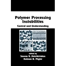 Polymer Processing Instabilities: Control and Understanding (Chemical Industries Book 103) (English Edition)