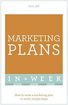 """Marketing Plans In A Week: How To Write A Marketing Plan In Seven Simple Steps (English Edition)"",作者:[Ros Jay, John Sealey]"