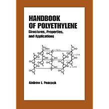 Handbook of Polyethylene: Structures: Properties, and Applications (Plastics Engineering 57) (English Edition)