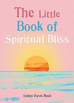 """The Little Book of Spiritual Bliss (The Little Book Series) (English Edition)"",作者:[Ashley Davis Bush]"