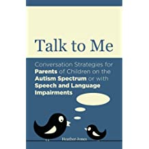 Talk to Me: Conversation Strategies for Parents of Children on the Autism Spectrum or with Speech and Language Impairments (English Edition)