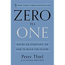 Zero to One: Notes on Startups, or How to Build the Future (English Edition)