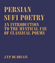 Persian Sufi Poetry: An Introduction to the Mystical Use of Classical Persian Poems (Routledge Sufi Series Book 7) (Englis...