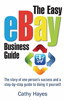 """""""The Easy eBay Business Guide: The story of one person's success and a step-by-step guide to doing it yourself (English Edition)"""",作者:[Cathy Hayes]"""