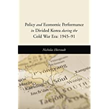 Policy and Economic Performance in Divided Korea during the Cold War Era: 1945-91 (English Edition)