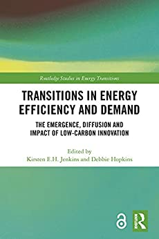 """""""Transitions in Energy Efficiency and Demand: The Emergence, Diffusion and Impact of Low-Carbon Innovation (Routledge Studies in Energy Transitions) (English Edition)"""",作者:[Kirsten E.H. Jenkins, Debbie Hopkins]"""