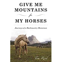 Give Me Mountains for My Horses: Journeys of a Backcountry Horseman (English Edition)