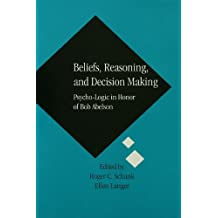 Beliefs, Reasoning, and Decision Making: Psycho-Logic in Honor of Bob Abelson (English Edition)