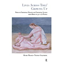 Lives Across Time/Growing Up: Paths to Emotional Health and Emotional Illness from Birth to 30 in 76 People (English Edition)