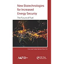 New Biotechnologies for Increased Energy Security: The Future of Fuel (English Edition)