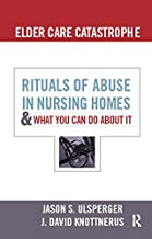 Elder Care Catastrophe: Rituals of Abuse in Nursing Homes and What You Can Do About it (The Sociological Imagination) (Eng...