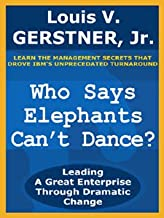 Who Says Elephants Can't Dance?: Leading a Great Enterprise Through Dramatic Change (English Edition)