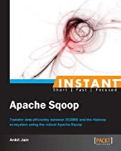 Instant Apache Sqoop: Transfer data efficiently between RDBMS and the Hadoop ecosystem using the robust Apache Sqoop (Engl...
