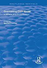 Overcoming Child Abuse: A Window on a World Problem (Routledge Revivals) (English Edition)