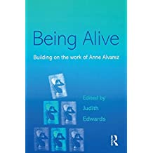 Being Alive: Building on the Work of Anne Alvarez (English Edition)
