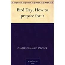 Bird Day; How to prepare for it (English Edition)