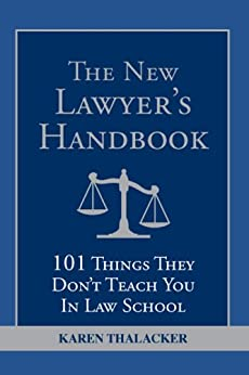 """The New Lawyer's Handbook: 101 Things They Don't Teach You in Law School (English Edition)"",作者:[Karen Thalacker]"