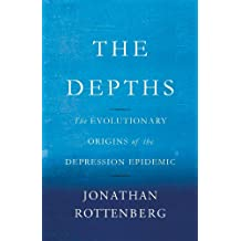 The Depths: The Evolutionary Origins of the Depression Epidemic (English Edition)