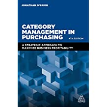 Category Management in Purchasing: A Strategic Approach to Maximize Business Profitability (English Edition)