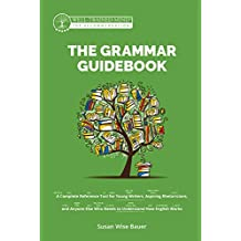 The Grammar Guidebook: A Complete Reference Tool for Young Writers, Aspiring Rhetoricians, and Anyone Else Who Needs to Understand How English Works (Grammar ... for the Well-Trained Mind) (English Edition)