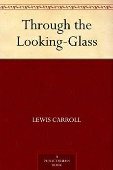 """Through the Looking-Glass (爱丽丝漫游镜中世界) (免费公版书) (English Edition)"",作者:[Lewis Carroll, (刘易斯·卡罗尔)]"