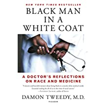 Black Man in a White Coat: A Doctor's Reflections on Race and Medicine (English Edition)