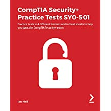 CompTIA Security+ Practice Tests SY0-501: Practice tests in 4 different formats and 6 cheat sheets to help you pass the CompTIA Security+ exam (English Edition)