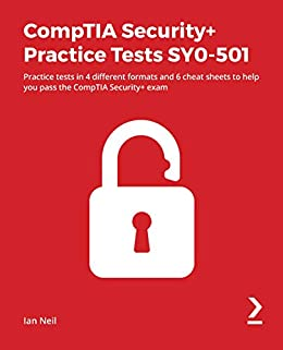 """""""CompTIA Security+ Practice Tests SY0-501: Practice tests in 4 different formats and 6 cheat sheets to help you pass the CompTIA Security+ exam (English Edition)"""",作者:[Ian Neil]"""