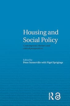 """Housing and Social Policy: Contemporary Themes and Critical Perspectives (Housing and Society Series) (English Edition)"",作者:[Peter Somerville, Nigel Sprigings]"