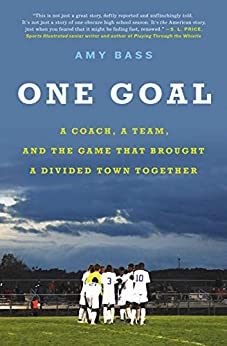 """""""One Goal: A Coach, a Team, and the Game That Brought a Divided Town Together (English Edition)"""",作者:[Amy Bass]"""