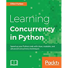 Learning Concurrency in Python: Build highly efficient, robust, and concurrent applications (English Edition)